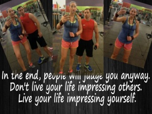 In the end, people will judge you anyway. Don't live your life impressing others. Live your life impressing yourself.
